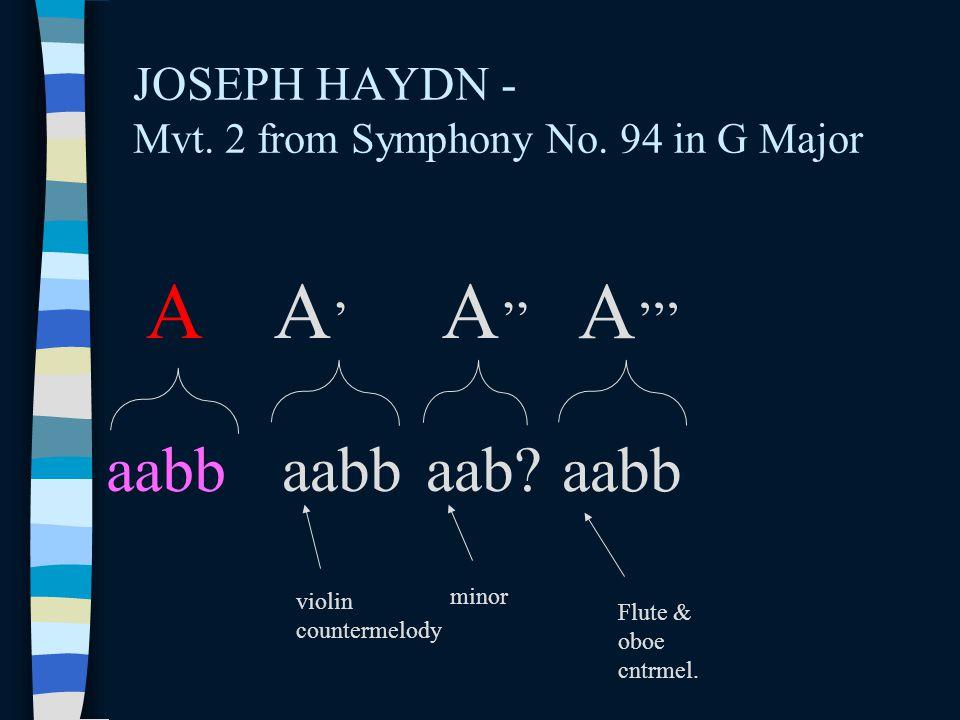 JOSEPH HAYDN - Mvt. 2 from Symphony No. 94 in G Major A A'A' A '' A ''' aabb aab? aabb violin countermelody minor Flute & oboe cntrmel.