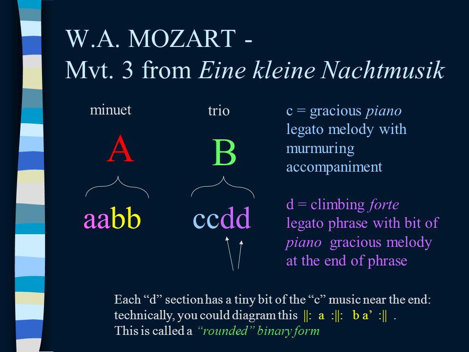 W.A. MOZART - Mvt. 3 from Eine kleine Nachtmusik A aabb B ccdd minuet trioc = gracious piano legato melody with murmuring accompaniment d = climbing f