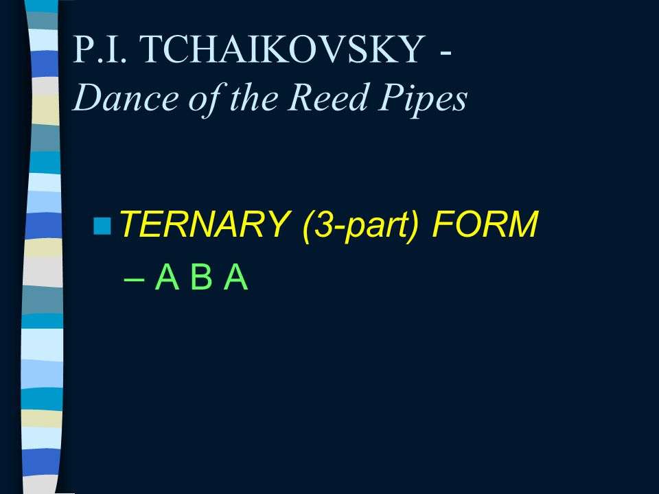 P.I. TCHAIKOVSKY - Dance of the Reed Pipes TERNARY (3-part) FORM – A B A