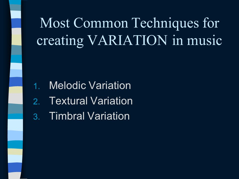 Most Common Techniques for creating VARIATION in music 1.