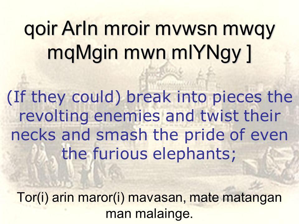 Tor(i) arin maror(i) mavasan, mate matangan man malainge.