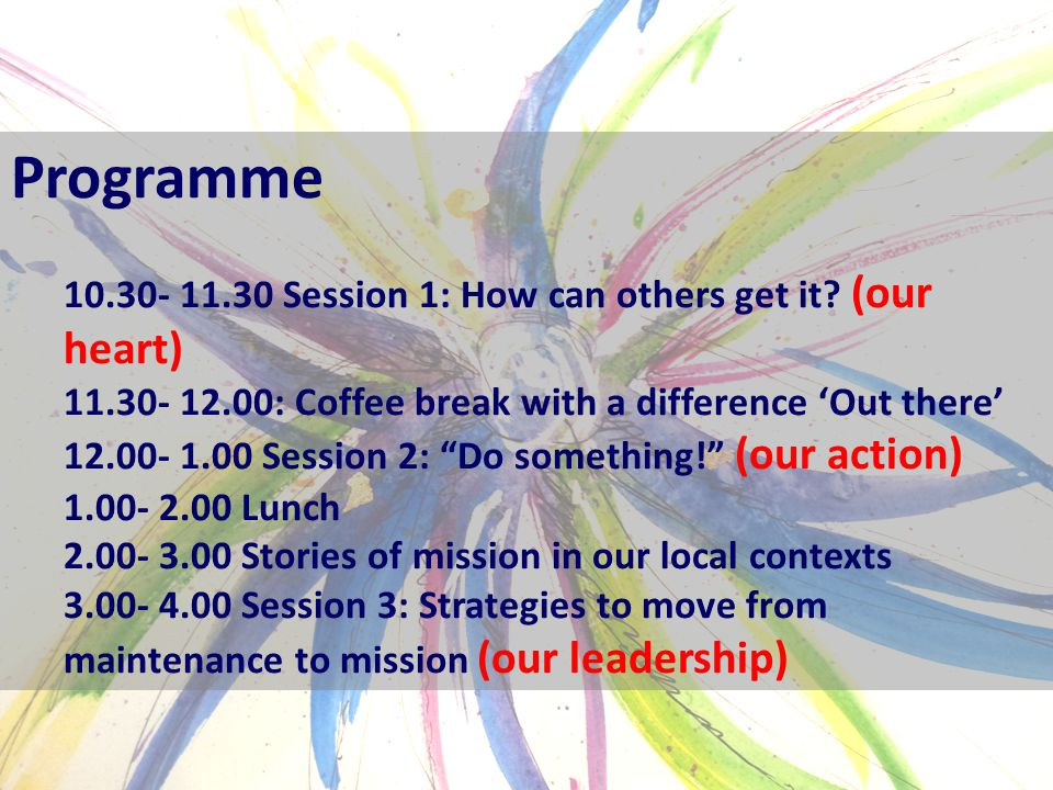 Programme 10.30- 11.30 Session 1: How can others get it.
