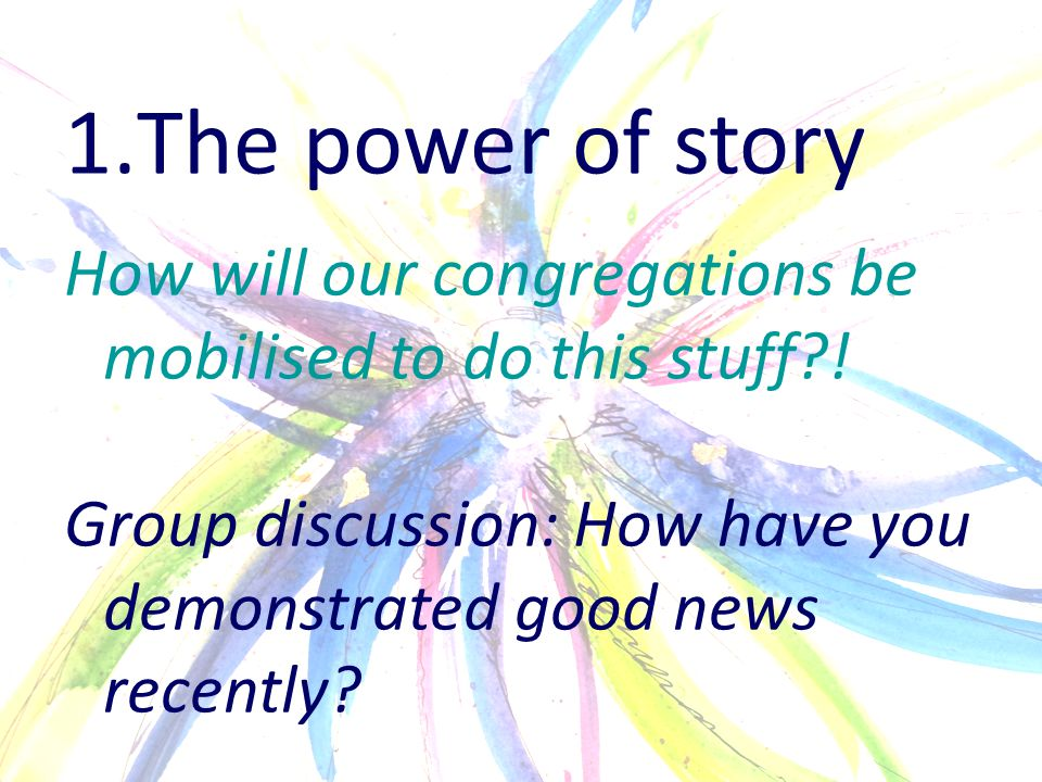 1.The power of story How will our congregations be mobilised to do this stuff .