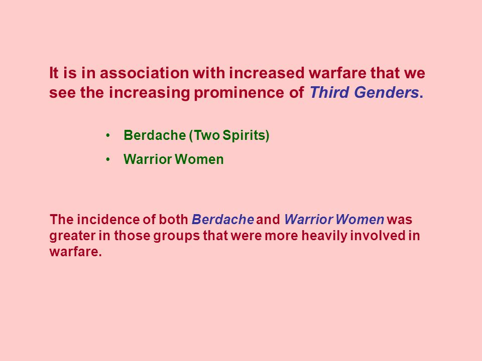 Berdache (Two Spirits) Warrior Women It is in association with increased warfare that we see the increasing prominence of Third Genders.