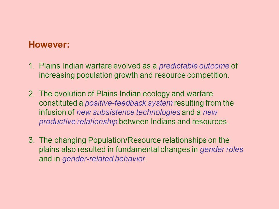 However: 1.Plains Indian warfare evolved as a predictable outcome of increasing population growth and resource competition.