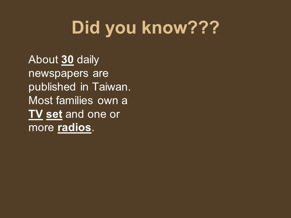 Did you know . About 30 daily newspapers are published in Taiwan.