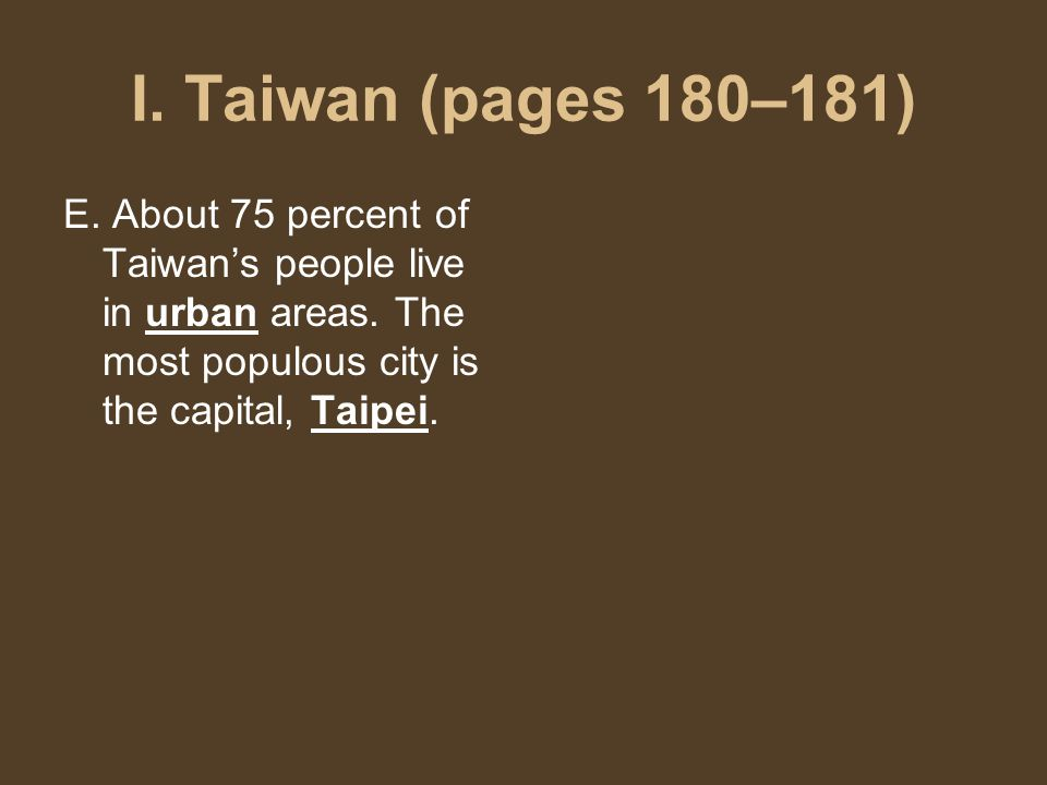 I. Taiwan (pages 180–181) E. About 75 percent of Taiwan's people live in urban areas.