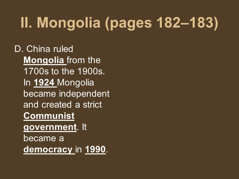 II. Mongolia (pages 182–183) D. China ruled Mongolia from the 1700s to the 1900s.