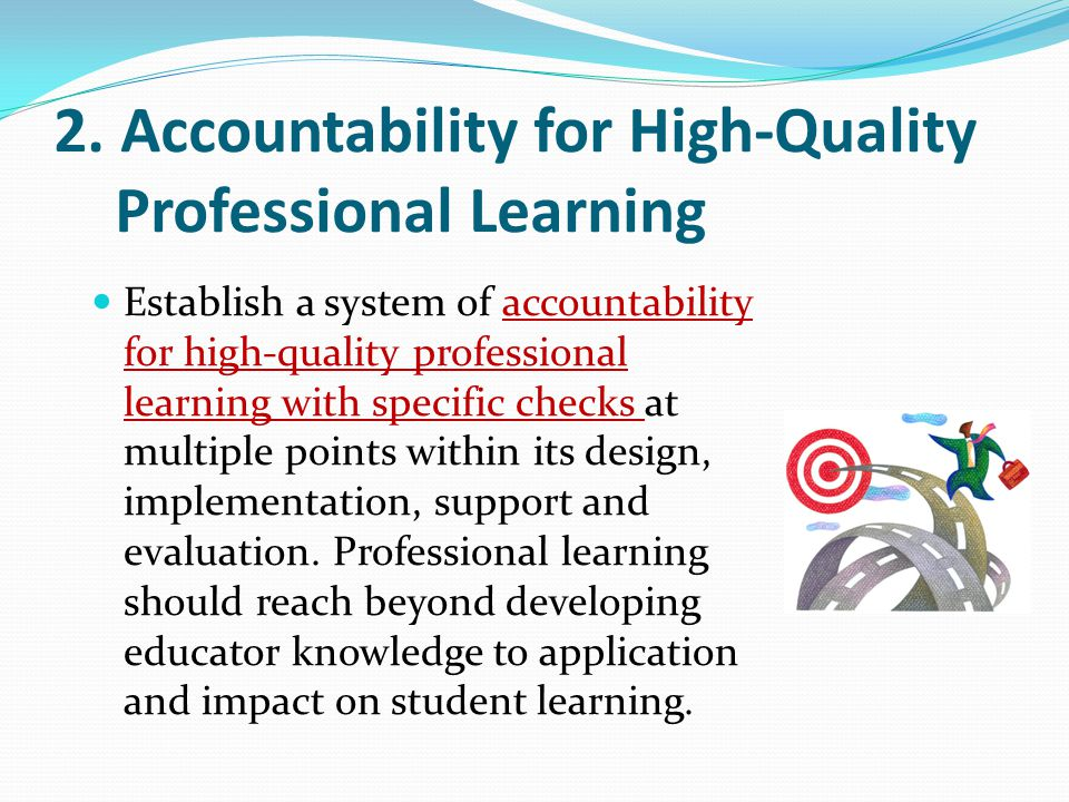 2. Accountability for High-Quality Professional Learning Establish a system of accountability for high-quality professional learning with specific che