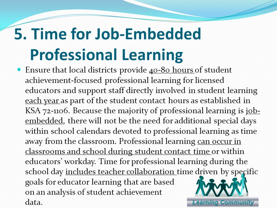 5. Time for Job-Embedded Professional Learning Ensure that local districts provide 40-80 hours of student achievement-focused professional learning fo