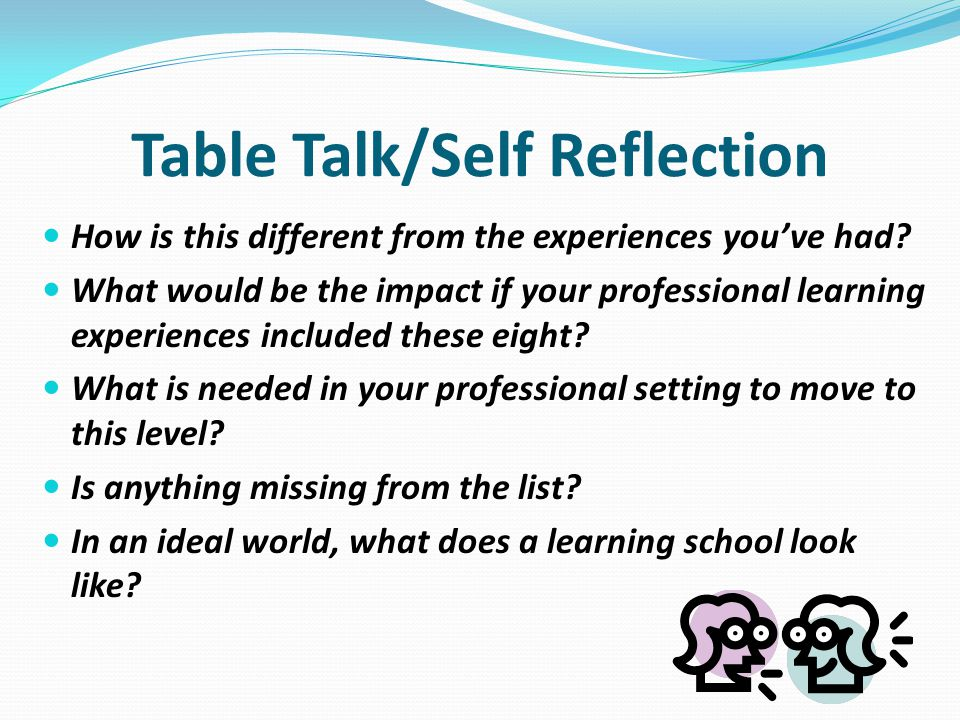 Table Talk/Self Reflection How is this different from the experiences you've had.
