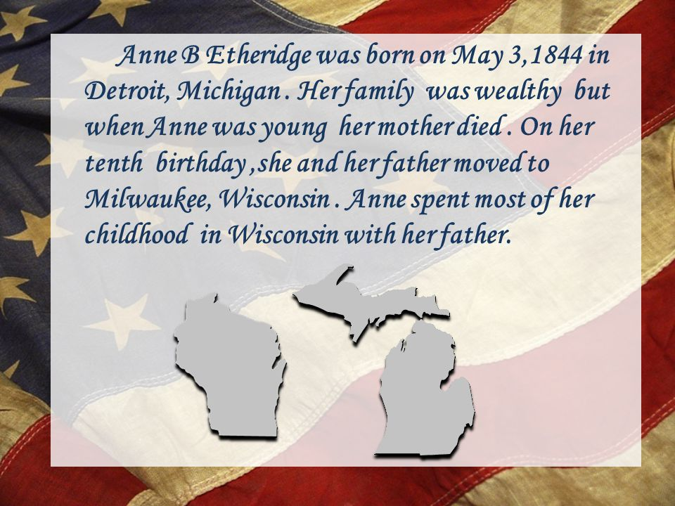 Anne B Etheridge was born on May 3,1844 in Detroit, Michigan.