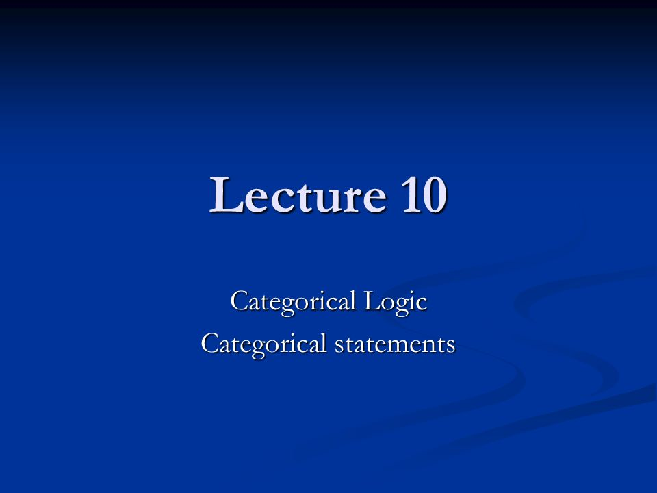 Lecture 10 Categorical Logic Categorical statements