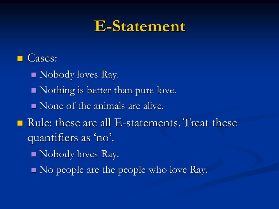 E-Statement Cases: Cases: Nobody loves Ray. Nobody loves Ray. Nothing is better than pure love. Nothing is better than pure love. None of the animals