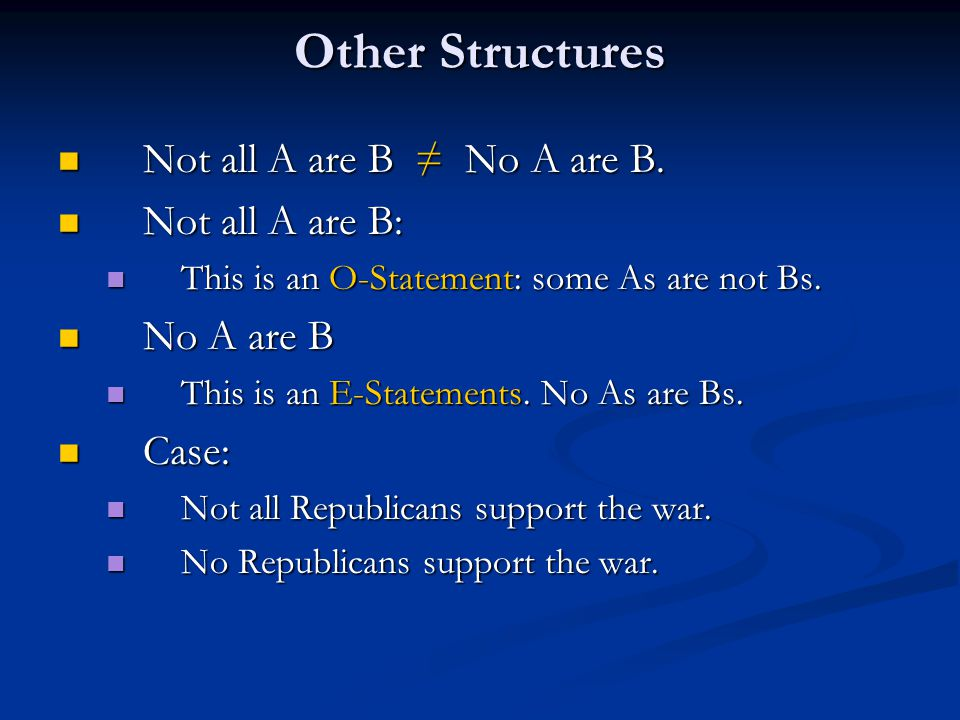 Other Structures Not all A are B ≠ No A are B. Not all A are B ≠ No A are B. Not all A are B: Not all A are B: This is an O-Statement: some As are not