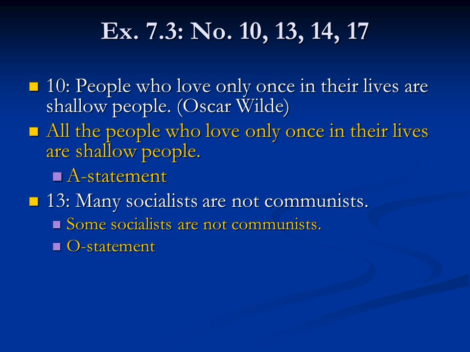Ex. 7.3: No. 10, 13, 14, 17 10: People who love only once in their lives are shallow people. (Oscar Wilde) 10: People who love only once in their live