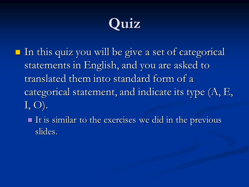 Quiz In this quiz you will be give a set of categorical statements in English, and you are asked to translated them into standard form of a categorica