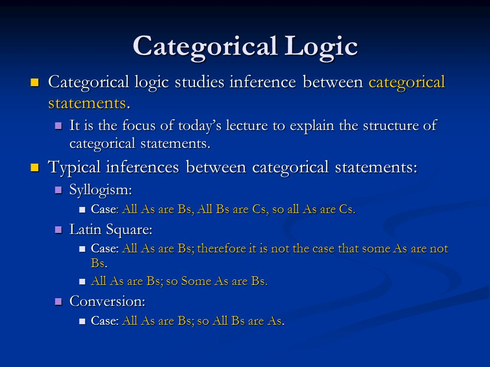 Categorical Logic Categorical logic studies inference between categorical statements. Categorical logic studies inference between categorical statemen