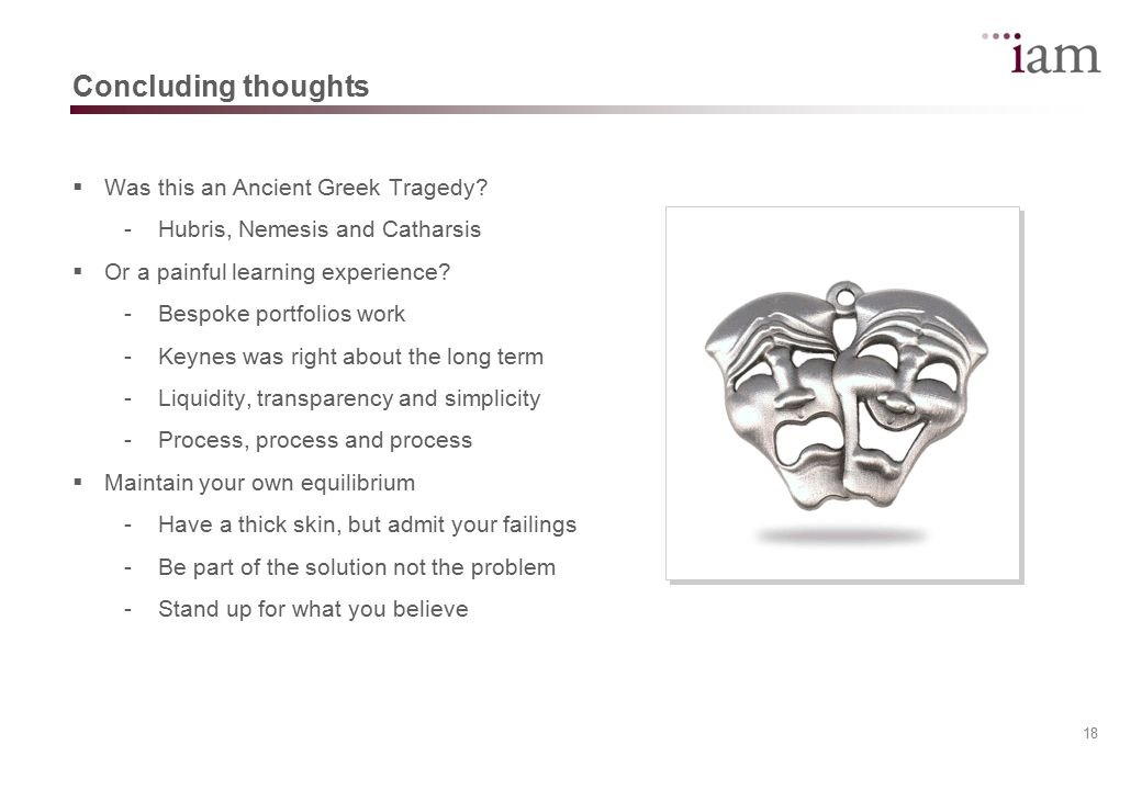 18 Concluding thoughts  Was this an Ancient Greek Tragedy.