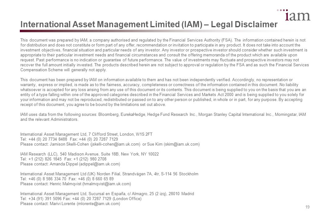 19 This document was prepared by IAM, a company authorised and regulated by the Financial Services Authority (FSA).