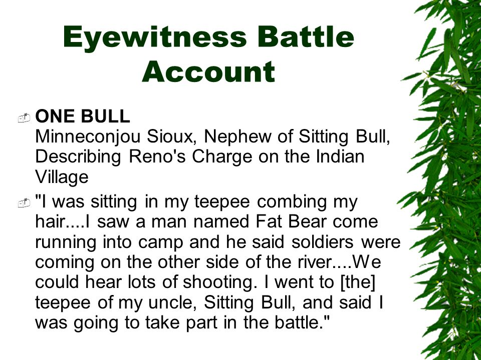 Eyewitness Battle Account  ONE BULL Minneconjou Sioux, Nephew of Sitting Bull, Describing Reno's Charge on the Indian Village 