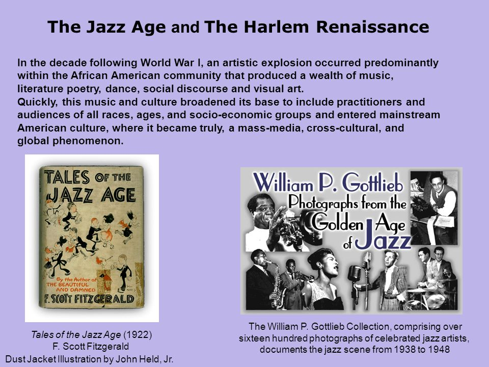 The Jazz Age and The Harlem Renaissance In the decade following World War I, an artistic explosion occurred predominantly within the African American community that produced a wealth of music, literature poetry, dance, social discourse and visual art.