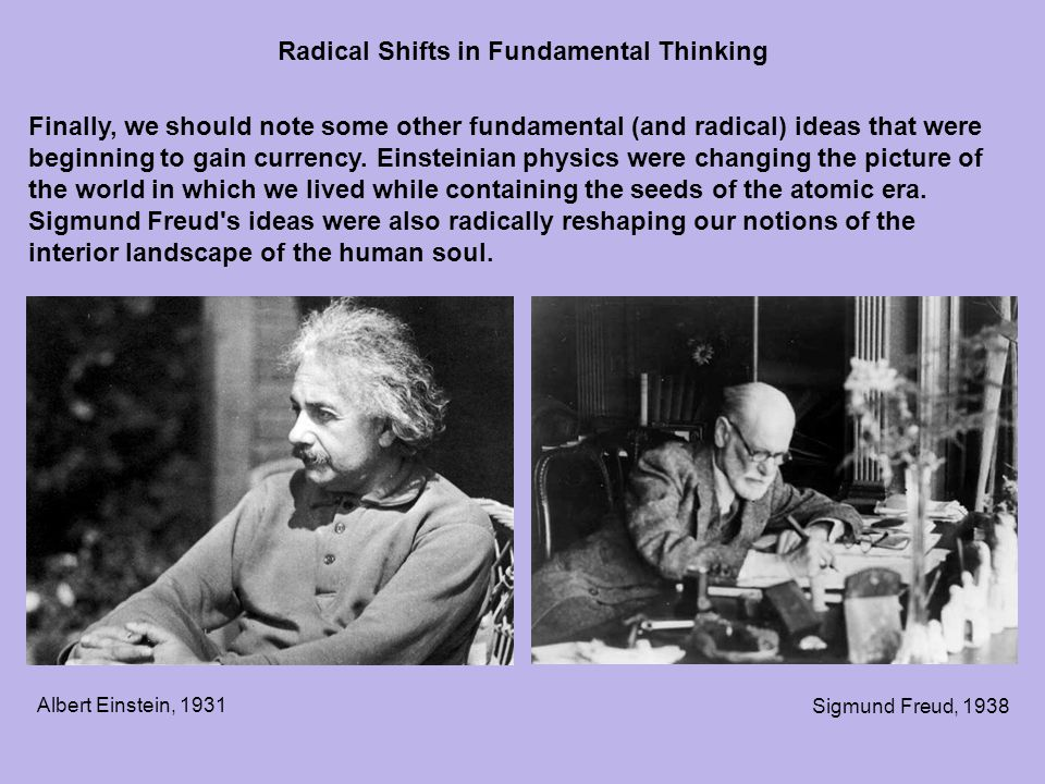 Finally, we should note some other fundamental (and radical) ideas that were beginning to gain currency.