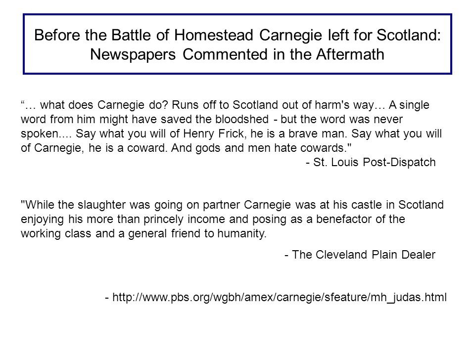 Before the Battle of Homestead Carnegie left for Scotland: Newspapers Commented in the Aftermath … what does Carnegie do.