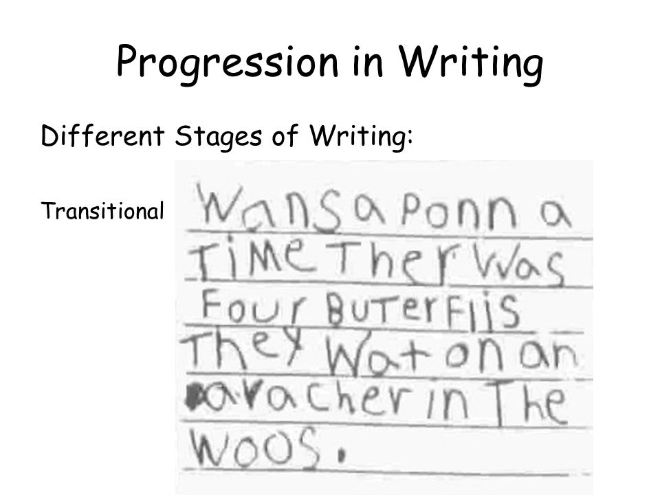 Progression in Writing Different Stages of Writing: Transitional