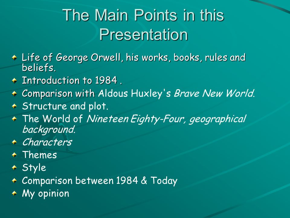 The Main Points in this Presentation Life of George Orwell, his works, books, rules and beliefs.