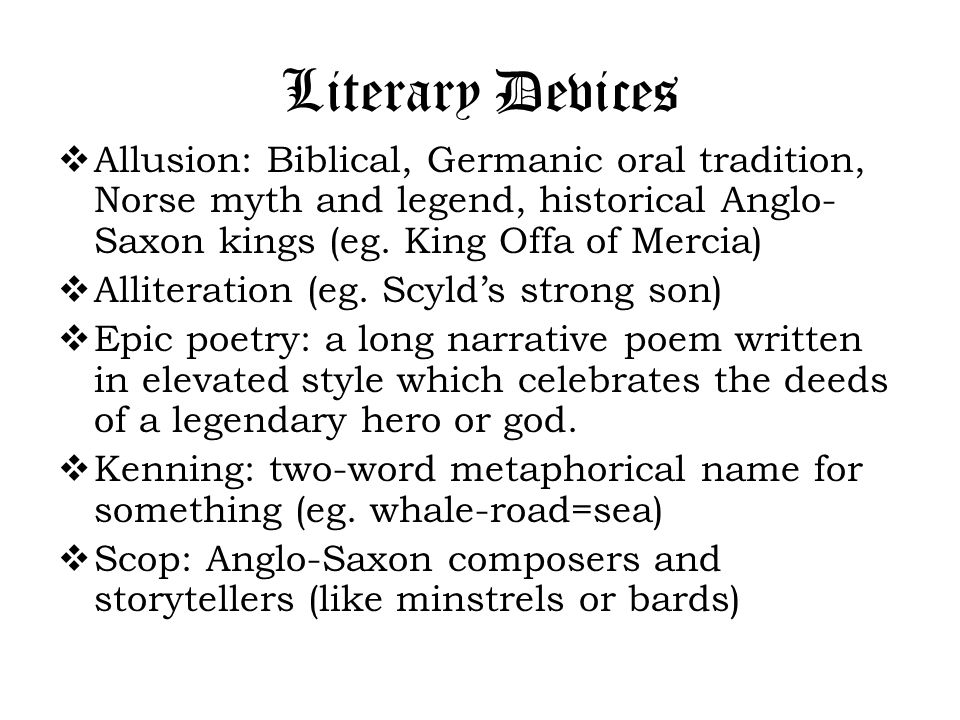 Literary Devices  Allusion: Biblical, Germanic oral tradition, Norse myth and legend, historical Anglo- Saxon kings (eg.