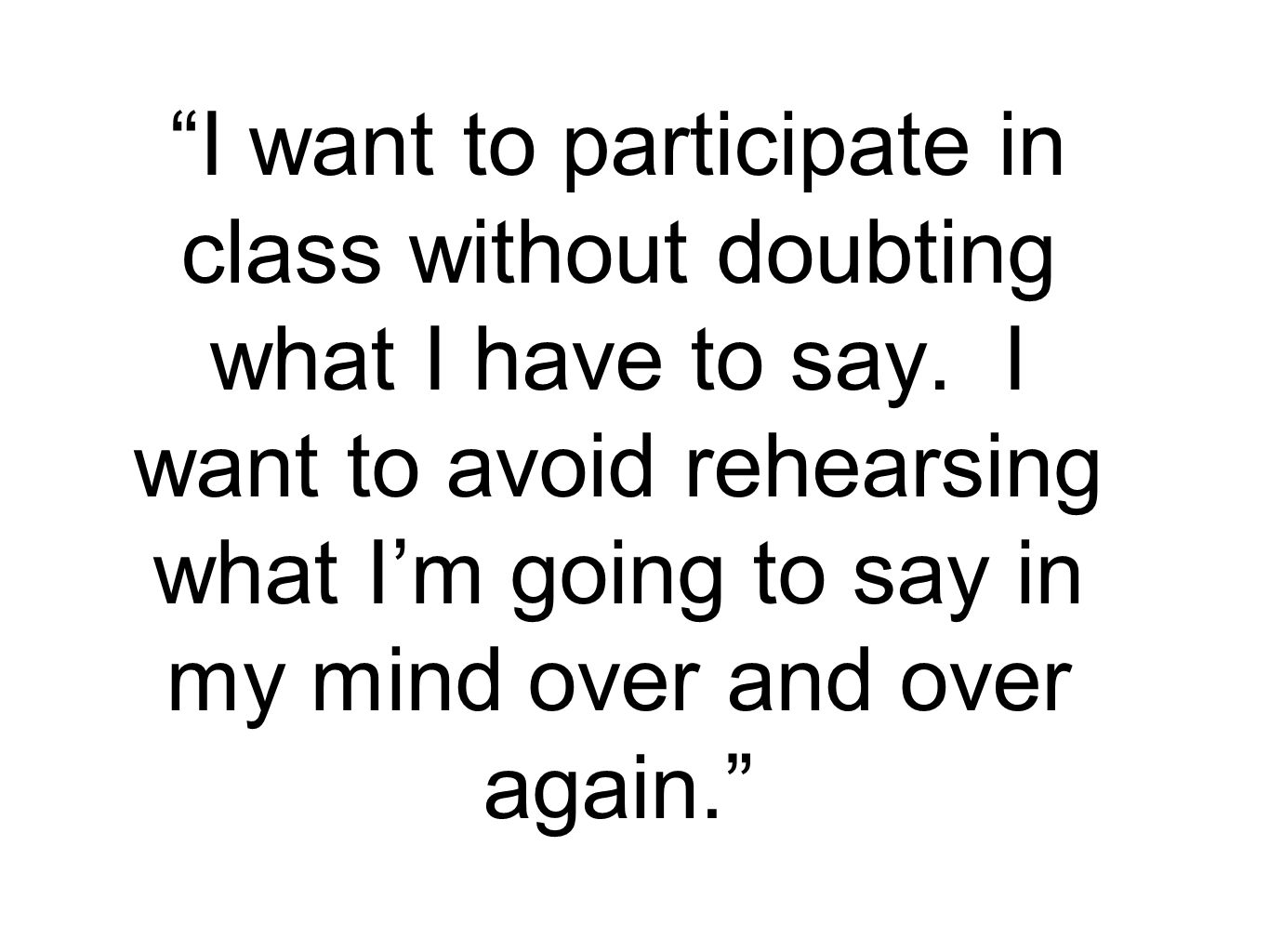 I want to participate in class without doubting what I have to say.