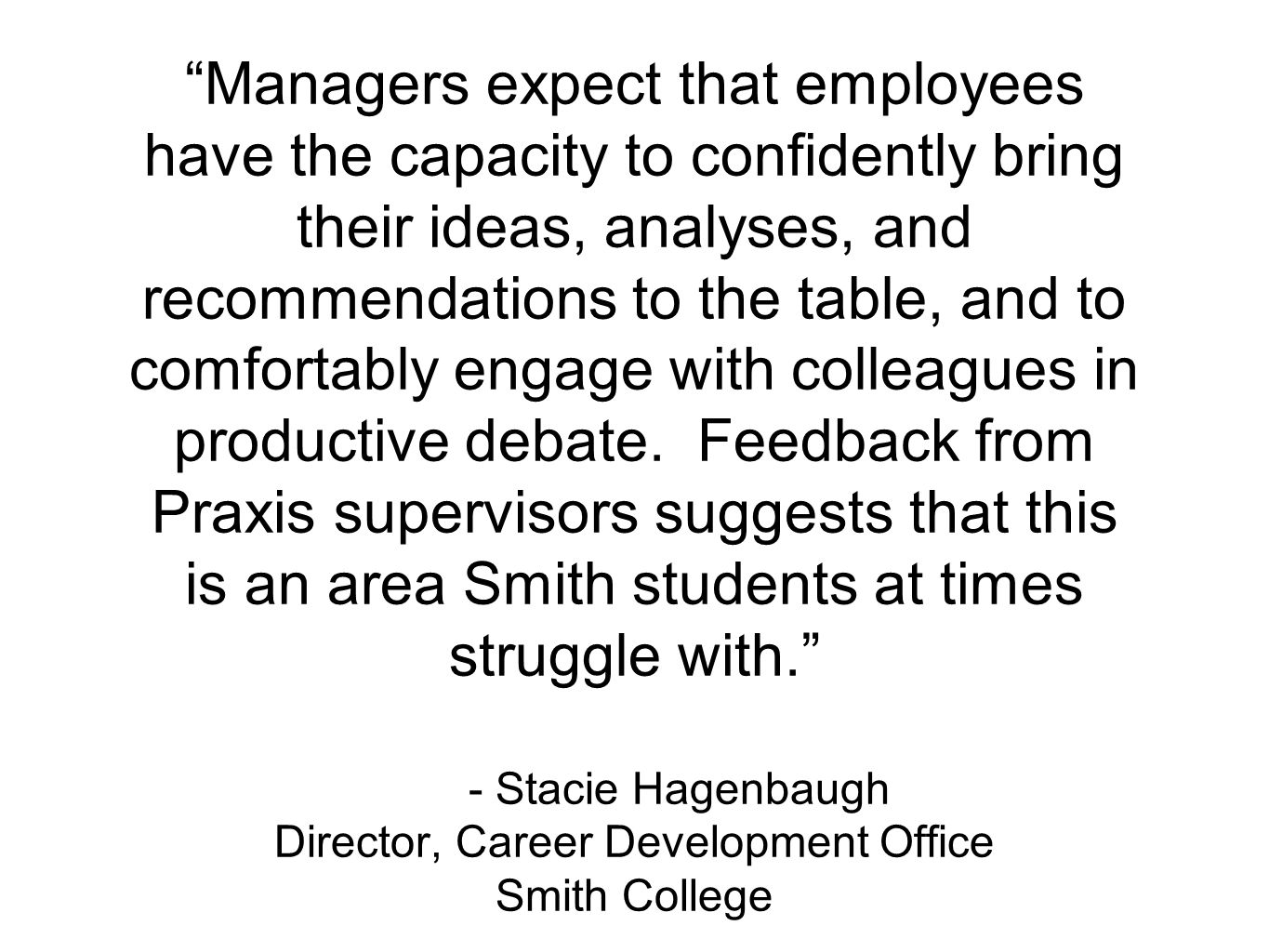 Managers expect that employees have the capacity to confidently bring their ideas, analyses, and recommendations to the table, and to comfortably engage with colleagues in productive debate.