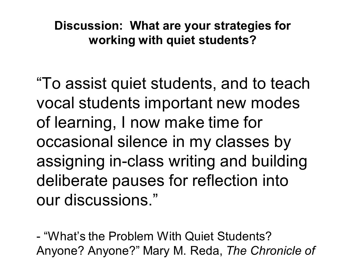 "Discussion: What are your strategies for working with quiet students? ""To assist quiet students, and to teach vocal students important new modes of le"