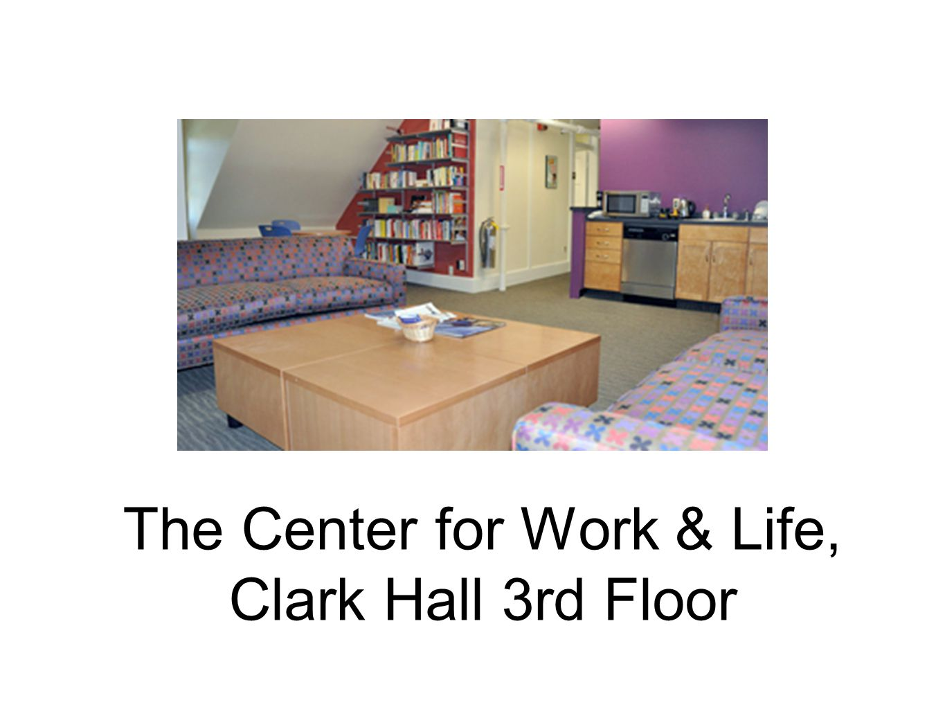 The Center for Work & Life, Clark Hall 3rd Floor