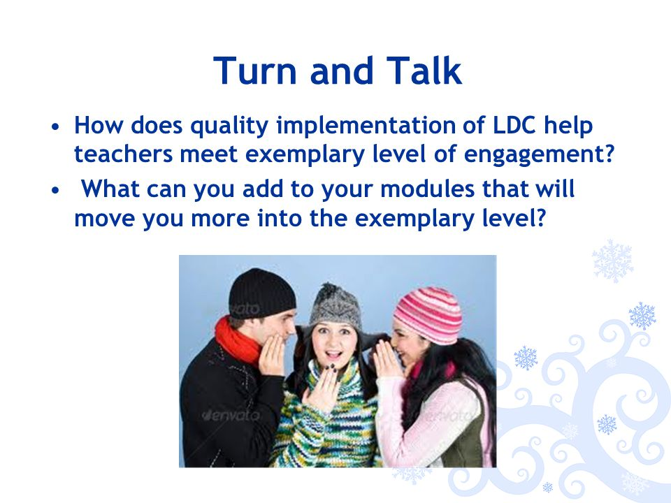 Turn and Talk How does quality implementation of LDC help teachers meet exemplary level of engagement.