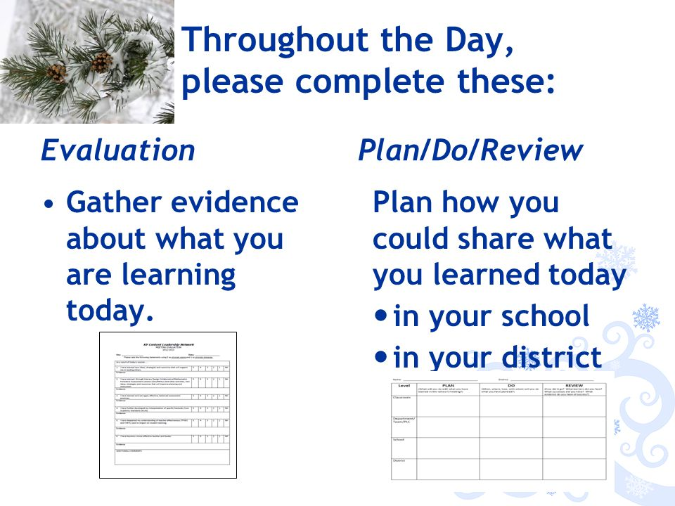 Throughout the Day, please complete these: Evaluation Gather evidence about what you are learning today.