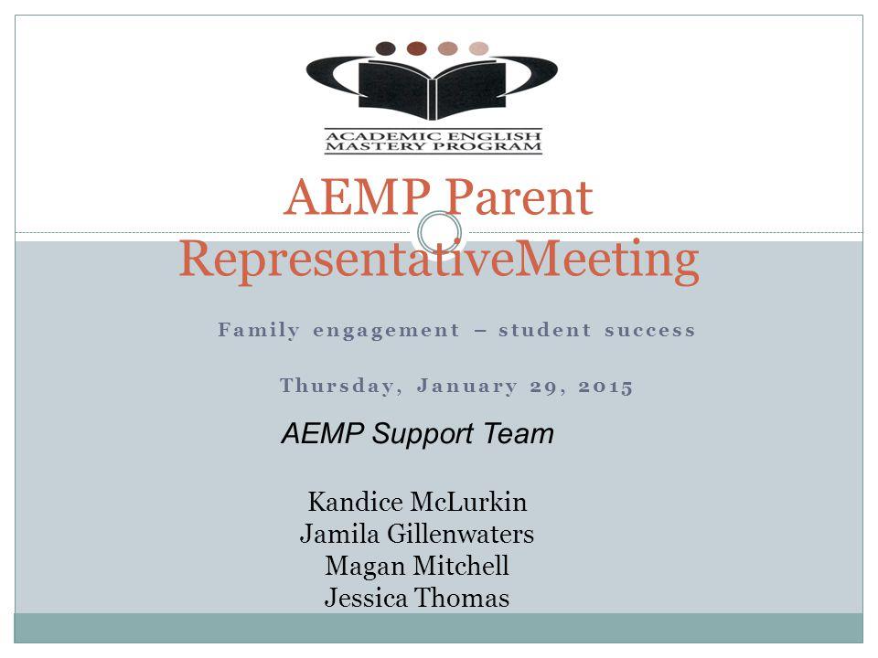 Family engagement – student success Thursday, January 29, 2015 AEMP Parent RepresentativeMeeting AEMP Support Team Kandice McLurkin Jamila Gillenwater
