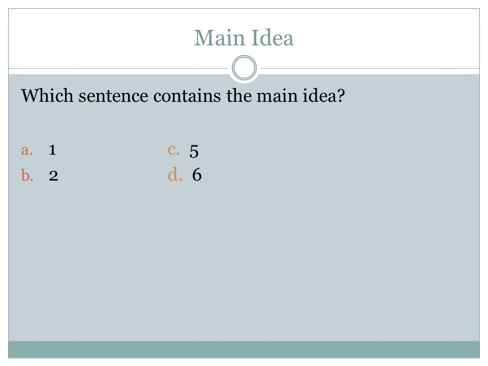 Main Idea Which sentence contains the main idea? a. 1c. 5 b. 2d. 6