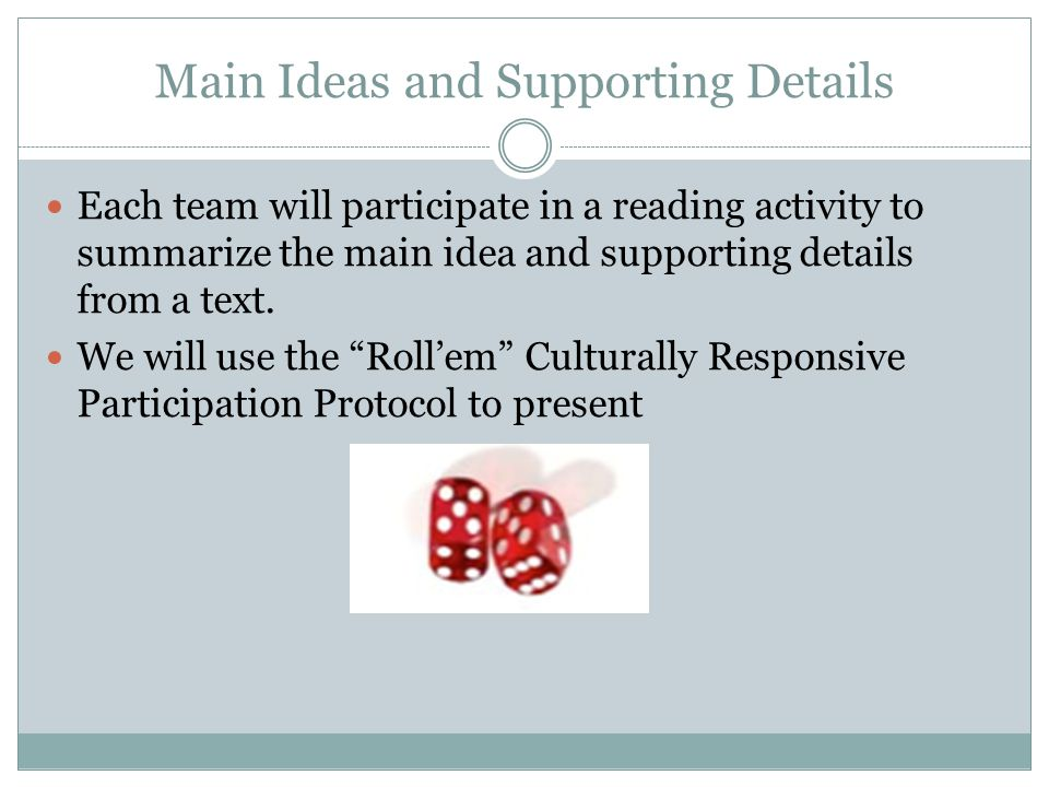 Main Ideas and Supporting Details Each team will participate in a reading activity to summarize the main idea and supporting details from a text.