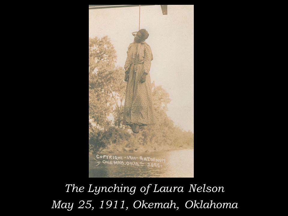 The Lynching of Laura Nelson May 25, 1911, Okemah, Oklahoma