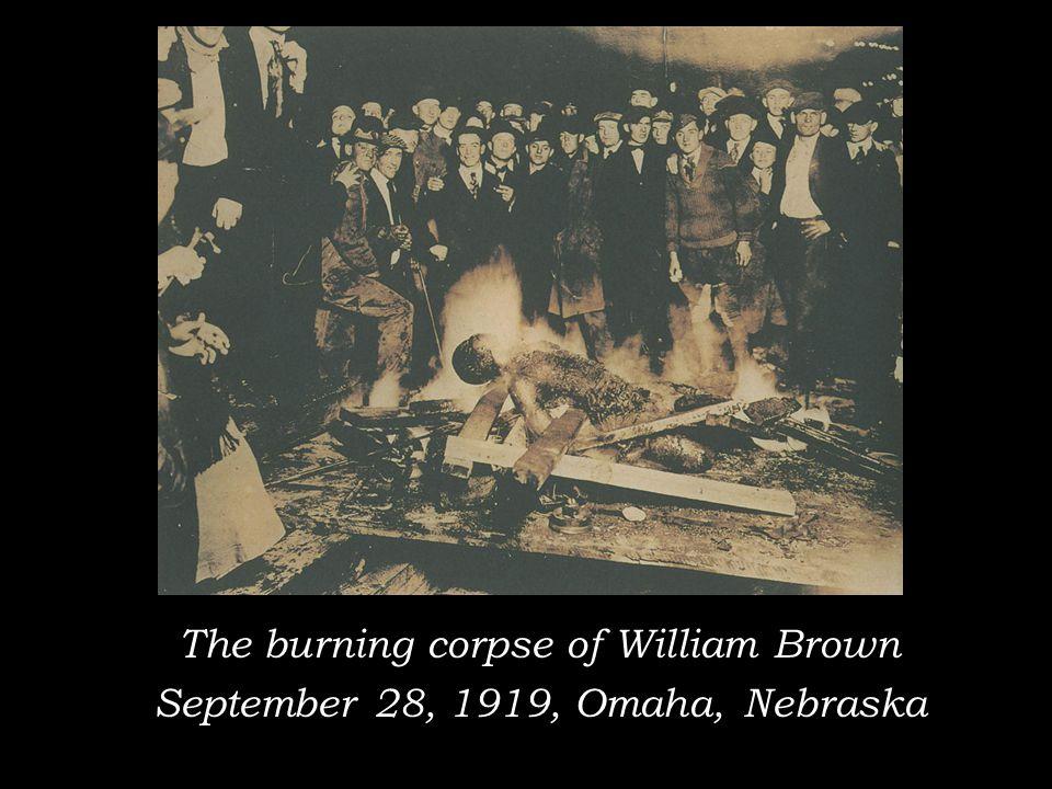 The burning corpse of William Brown September 28, 1919, Omaha, Nebraska