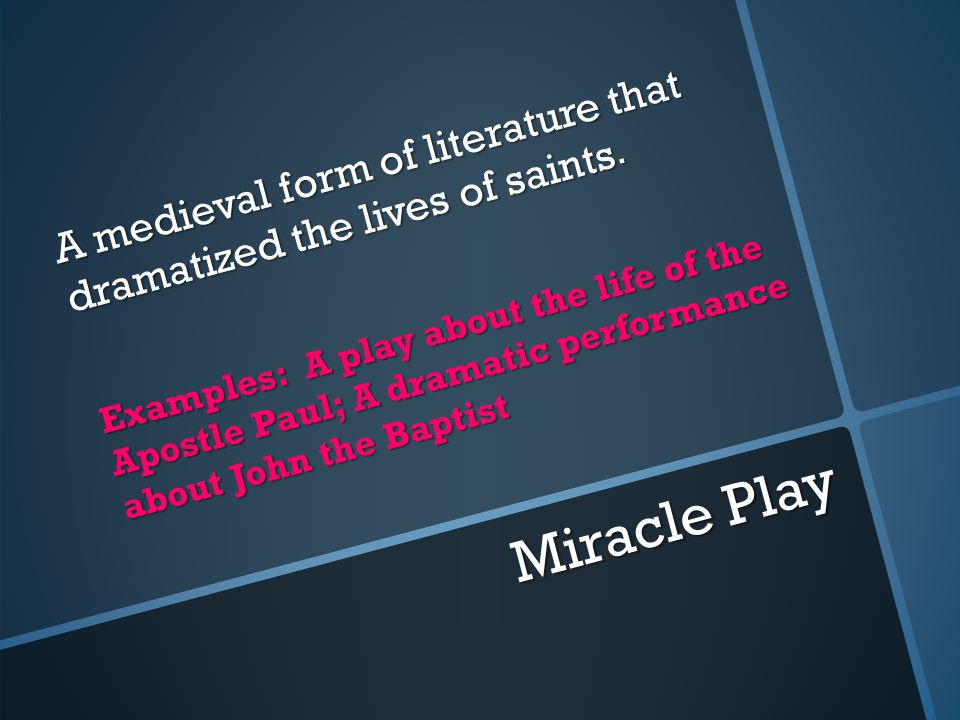 Miracle Play A medieval form of literature that dramatized the lives of saints.