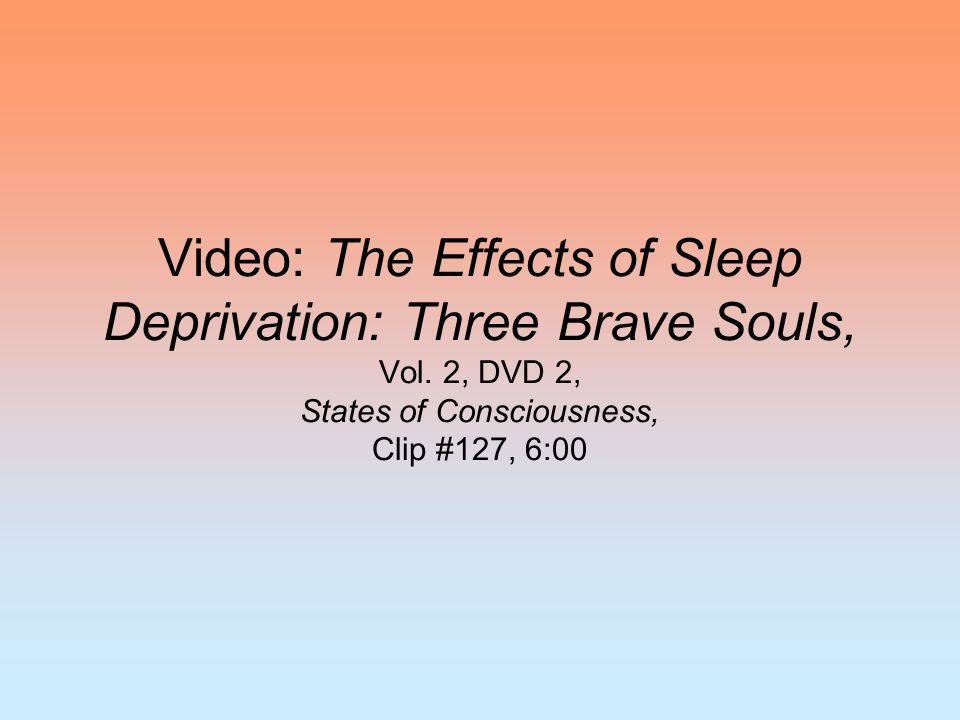 Video: The Effects of Sleep Deprivation: Three Brave Souls, Vol. 2, DVD 2, States of Consciousness, Clip #127, 6:00