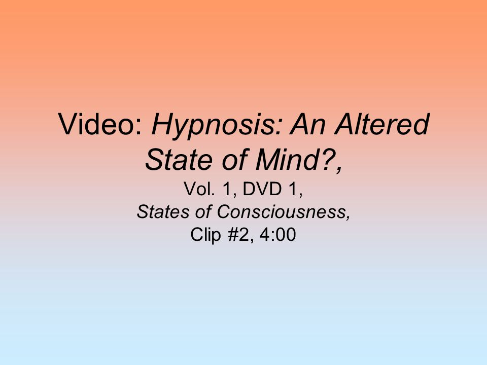 Video: Hypnosis: An Altered State of Mind?, Vol. 1, DVD 1, States of Consciousness, Clip #2, 4:00