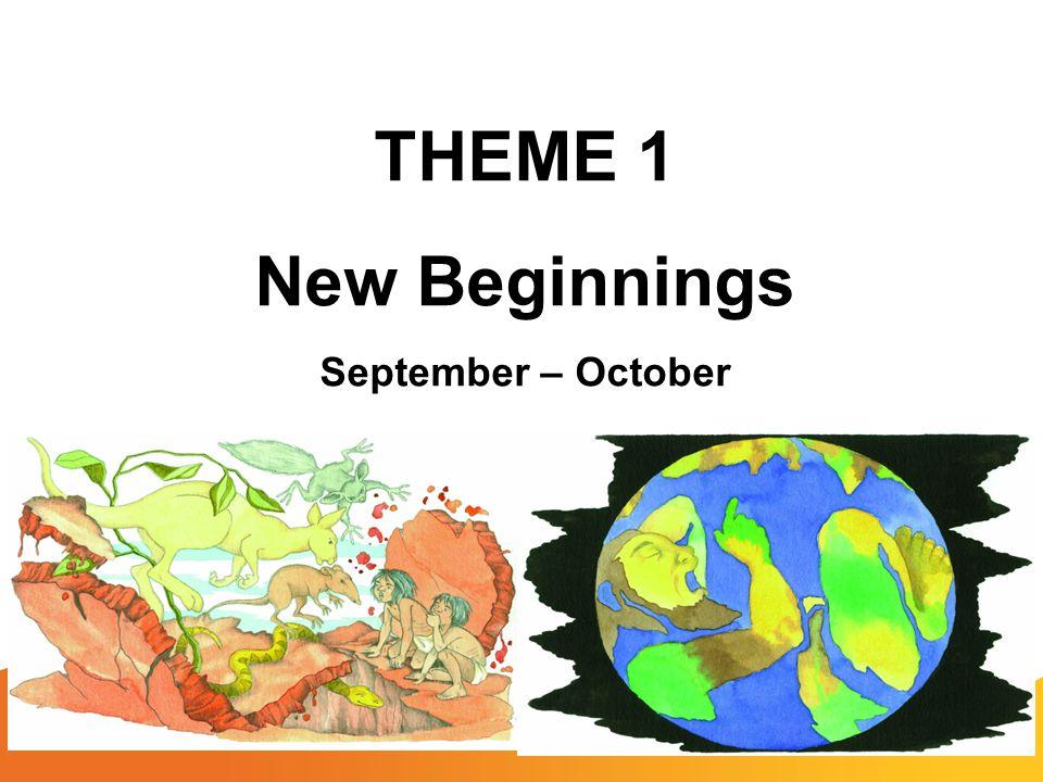 THEME 1 New Beginnings September – October