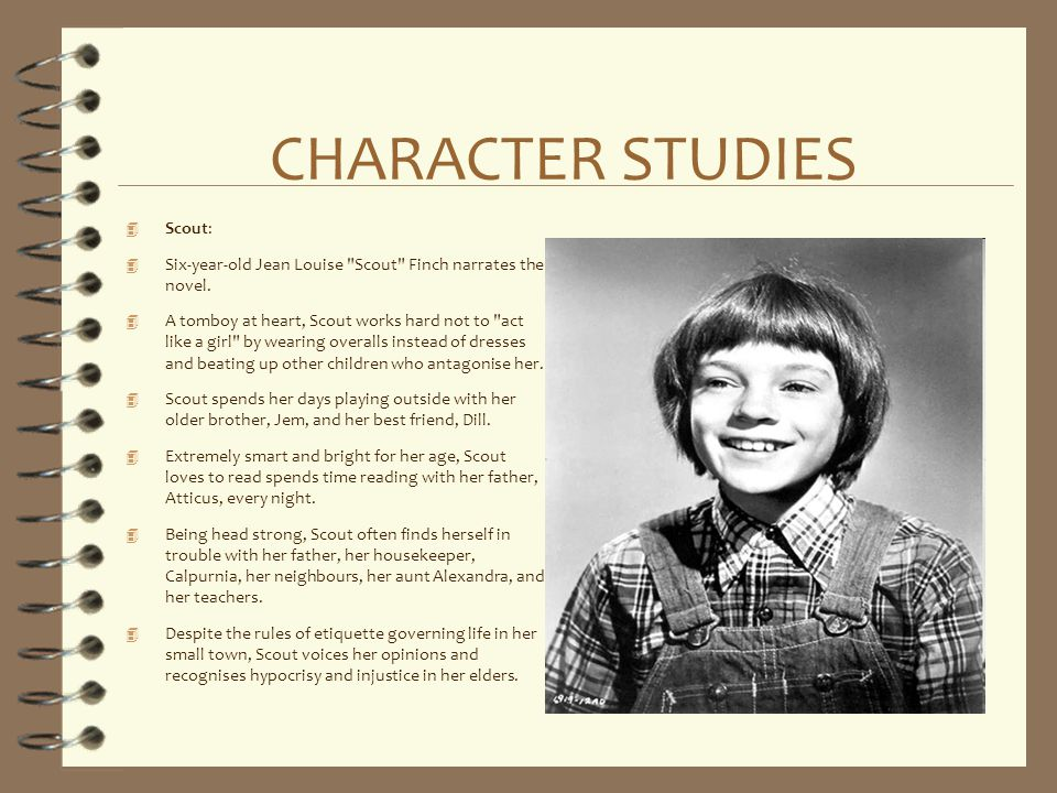 CHARACTER STUDIES 4 Scout: 4 Six-year-old Jean Louise