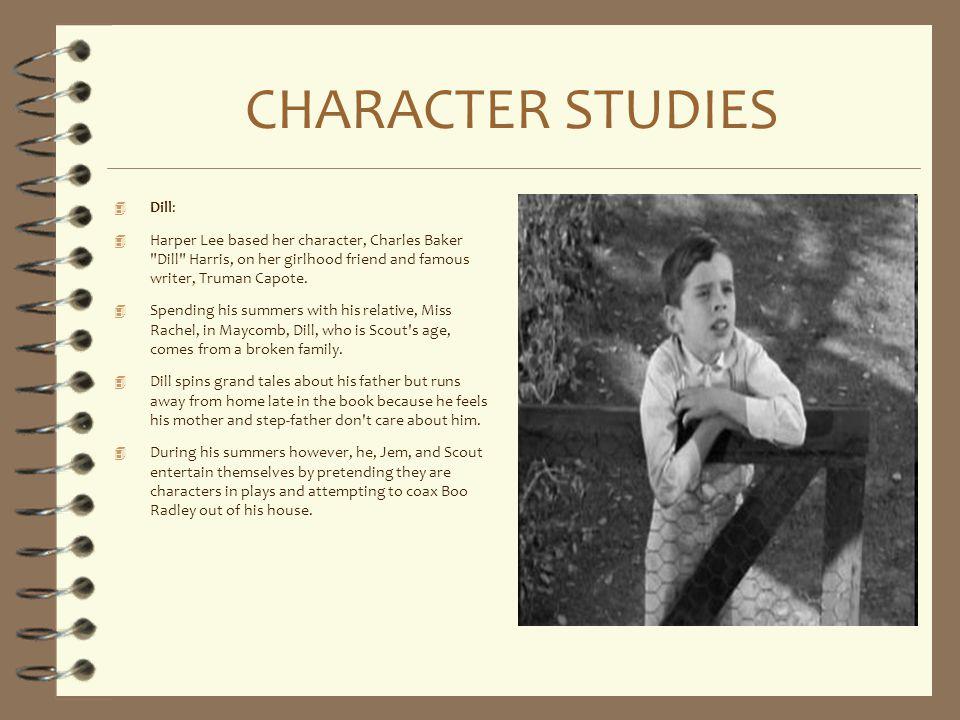 CHARACTER STUDIES 4 Dill: 4 Harper Lee based her character, Charles Baker