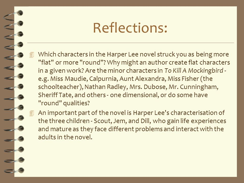 Reflections: 4 Which characters in the Harper Lee novel struck you as being more