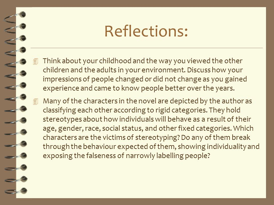 Reflections: 4 Think about your childhood and the way you viewed the other children and the adults in your environment. Discuss how your impressions o